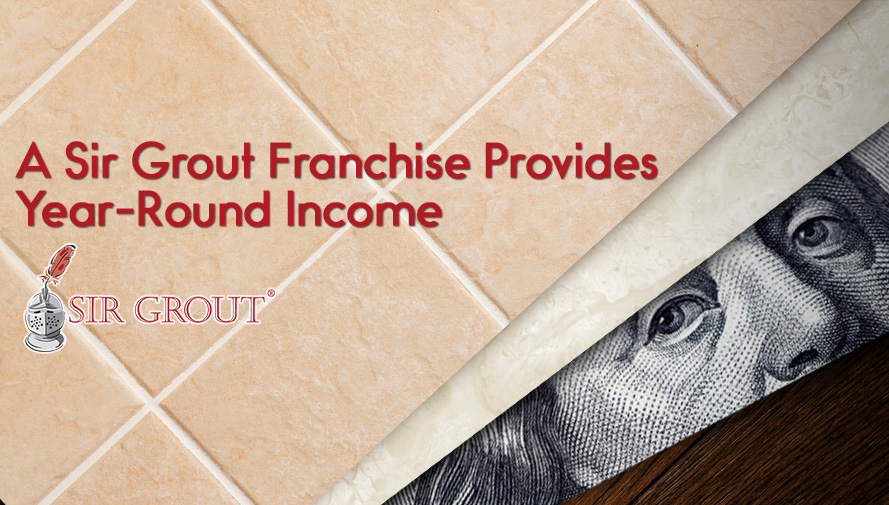 Sir Grout Provides Year Round Income