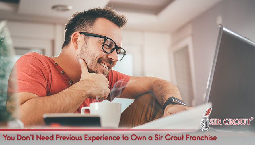 You Don't Need Previous Experience to Own a Sir Grout Franchise