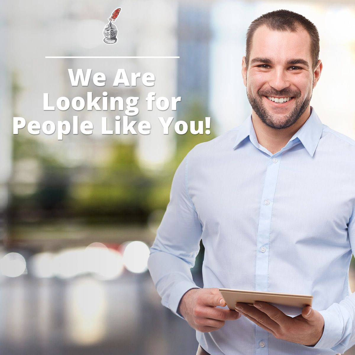 We Are Looking for People Like You!