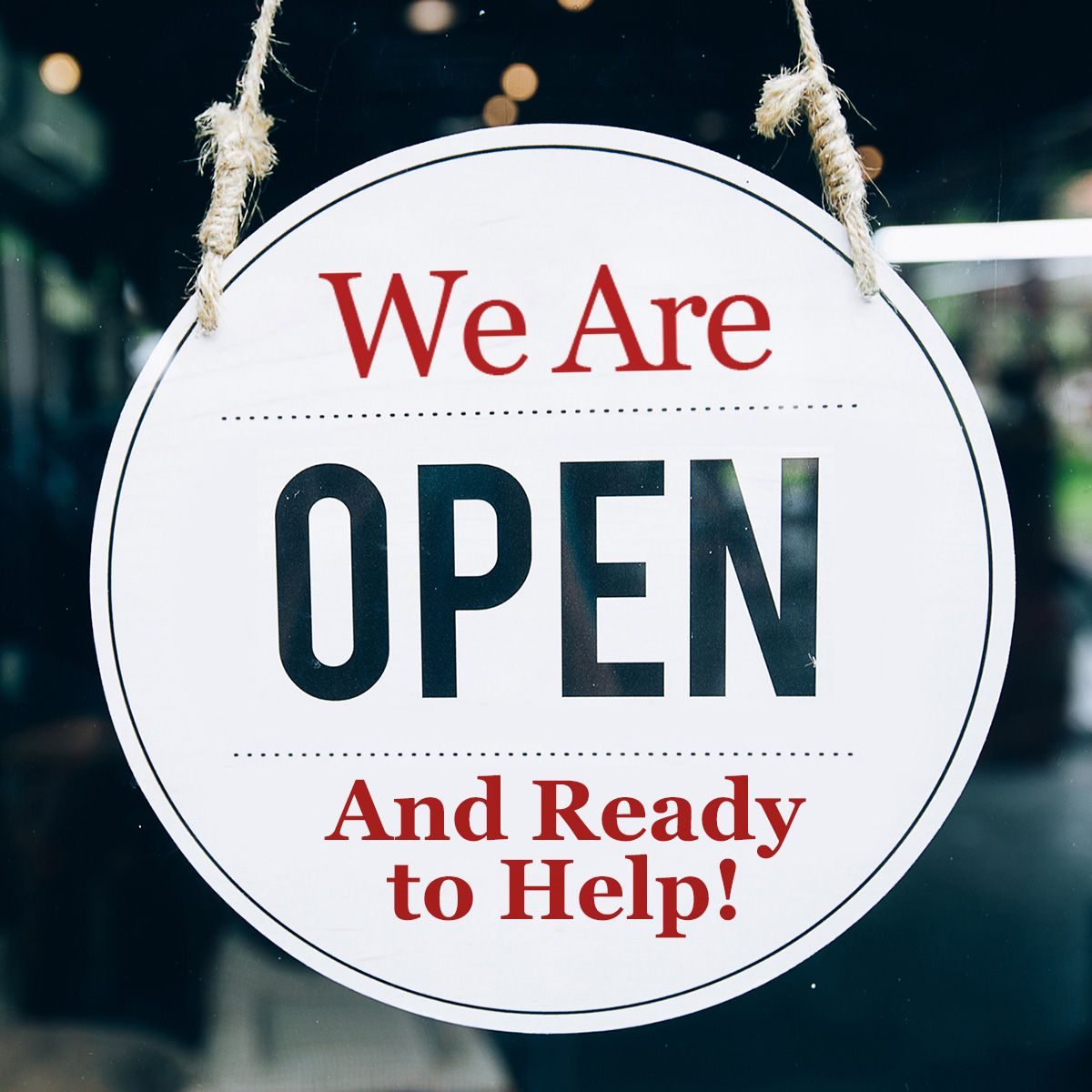 We Are Open And Ready to Help!