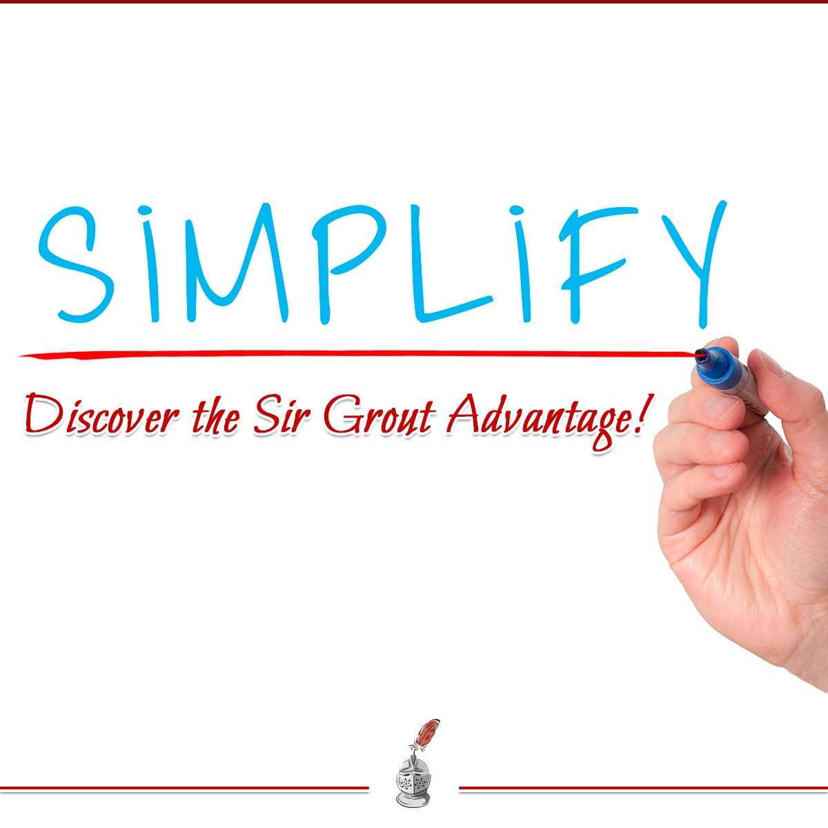 Discover the Sir Grout Advantage!