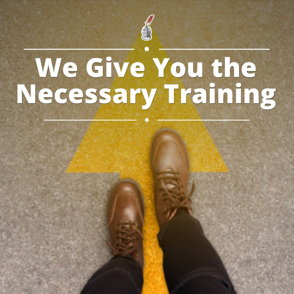 We Give You the Necessary Training